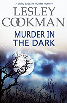Murder in the Dark (A Libby Sarjeant Murder Mystery Book 12) by [Cookman, Lesley]