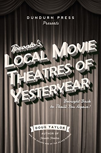 Toronto's Local Movie Theatres of Yesteryear: Brought Back to Thrill You Again (English Edition)