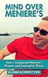 Image de Mind Over Meniere's: How I Conquered Meniere's Disease and Learned to Thrive (English Edition)
