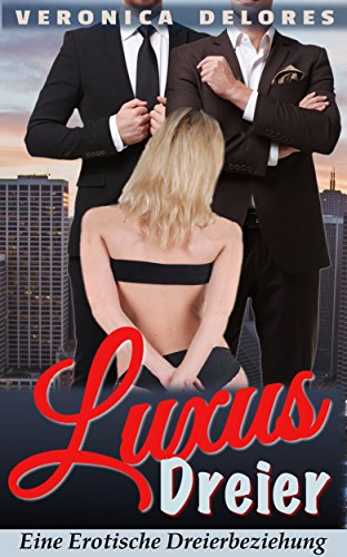 Liebesromane: Luxus Dreier (Dreierbeziehung Menage a Trois deutsch) (Erotische Kurzgeschichten Romane 1)
