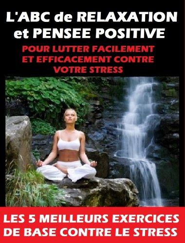 labc-de-relaxation-et-pensee-positive-pour-vous-debarrasser-facilement-et-rapidement-de-votre-stress