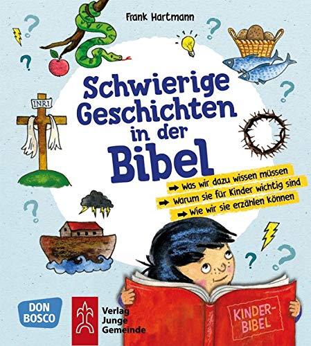 Schwierige Geschichten in der Bibel: Was wir dazu wissen müssen - Warum sie für Kinder wichtig sind - Wie wir sie erzählen können