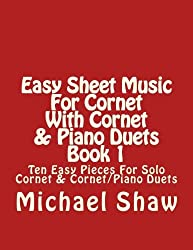 Easy Sheet Music For Cornet With Cornet & Piano Duets Book 1: Ten Easy Pieces For Solo Cornet & Cornet/Piano Duets: Volume 1 by Michael Shaw (2015-09-12)