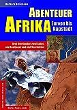Abenteuer Afrika - Europa bis Kapstadt: Drei Overlander, zwei Autos, ein Kontinent und viel Verrücktes (Reisetops 8)