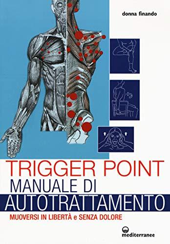 trigger point. manuale di autotrattamento. muoversi in libertà e senza dolore