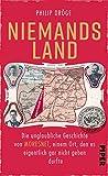 Niemands Land: Die unglaubliche Geschichte von Moresnet, einem Ort, den es eigentlich gar nicht geben durfte - Philip Dröge