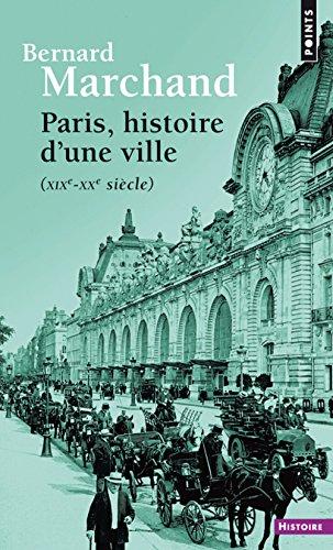 Paris, histoire d'une ville - (XIXe-XXe siècle) par Bernard Marchand