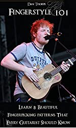Fingerstyle 101: Learn 8 Beautiful Fingerpicking Patterns That Every Guitarist Should Know: How To Fingerpick Your Guitar Like Ed Sheeran, Paul Simon, ... more... (Dan Thorpe`s Fingerpicking series)
