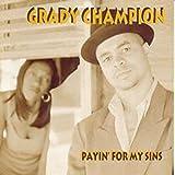 Songtexte von Grady Champion - Payin' for My Sins