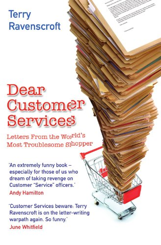 Dear Customer Services: Letters from the World's Most Troublesome Shopper