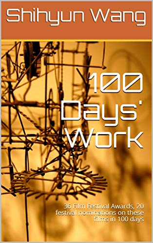 100 Days' Work: 36 Film Festival Awards, 20 festival nominations on these films in 100 days (English Edition) por Shihyun  Wang