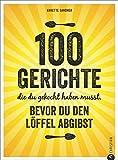 Internationale Küche: 100 Gerichte, die du gekocht haben musst, bevor du den Löffel abgibst. Verrückte Rezepte aus aller Herren Länder. Die Löffelliste der 100 Gerichte. Food Trends weltweit.