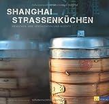 Shanghai Strassenküchen - Menschen. ihre Geschichten und Rezepte von Julia Dautel (2012) Gebundene Ausgabe