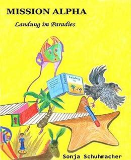 Mission Alpha: Landung im Paradies von [Schuhmacher, Sonja]