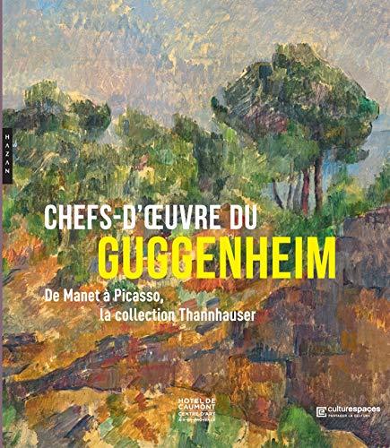 Chefs d'oeuvre du Guggenheim. De Manet à Picasso, la collection Thannhauser par  Megan Fontanella