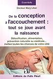 De la conception à l'accouchement : Tout se joue avant la naissance - Détoxification, alimentation, prévention naturelle ou médicale... mettez toutes les chances de votre côté
