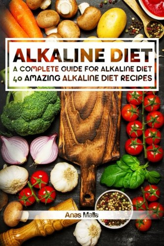 Alkaline Diet: 2 manuscripts: A Complete Guide For Alkaline Diet, Alkaline Diet Cookbook: Balance Your Acidity Levels & Learn 40 New Amazing Alkaline ... Eating, Optimal Health, Lose Weight, Band 3)