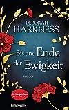 Bis ans Ende der Ewigkeit: Roman von Deborah Harkness