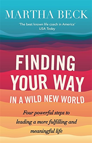 finding-your-way-in-a-wild-new-world-four-powerful-steps-to-leading-a-more-fulfilling-and-meaningful