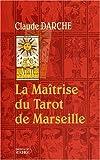 La Maîtrise du Tarot de Marseille de Claude Darche (7 mai 2003) Broché