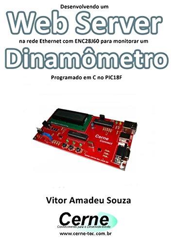 Desenvolvendo um Web Server na rede Ethernet com ENC28J60 para monitorar um Dinamômetro Programado em C no PIC18F (Portuguese Edition) por Vitor Amadeu  Souza