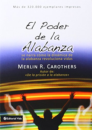 El poder de la alabanza: Se Narra como la dinámica de la alabanza revoluciona vidas: Talks About Dinamic Worship, Change Life por Merlín R. Carothers