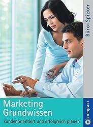 Marketing Grundwissen: Kundenorientiert und erfolgreich planen. Compact Büro-Spicker