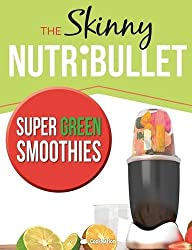 The Skinny NUTRiBULLET Super Green Smoothies Recipe Book: Delicious & Nutritious Green Smoothies For Healthy Living & Detox. by CookNation (2015-12-19)