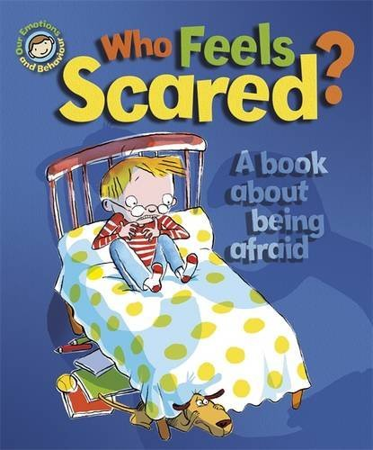 Who Feels Scared? A book about being afraid (Our Emotions and Behaviour)