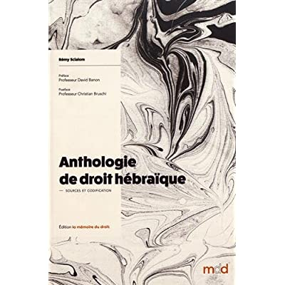 Anthologie de Droit Hébraïque. Sources & Codification. Préface du Professeur David Banon. Postface du Professeur Christian Bruschi
