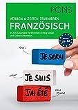 PONS Verben & Zeiten trainieren Französisch: In 200 Übungen Verbformen richtig bilden und sicher anwenden