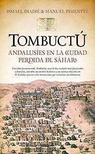 Tombuctú. Andalusíes En La Ciudad Perdida Del Sáhara par Ismael Diadié