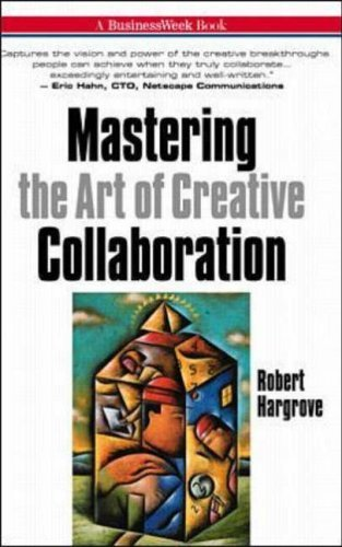 Mastering the Art of Creative Collaboration (Businessweek Books) by Robert Hargrove (1998-01-01)