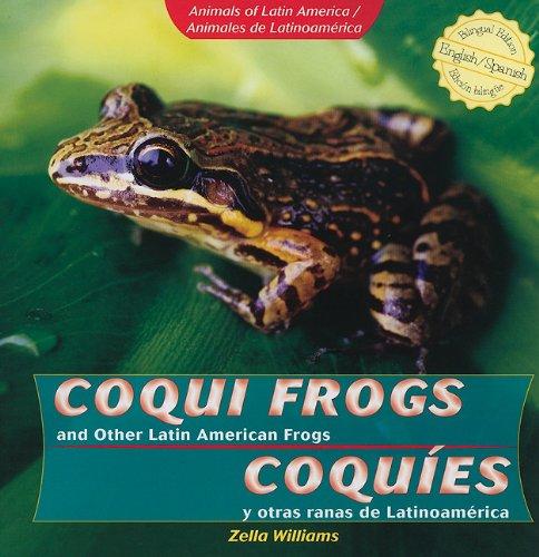Coqui Frogs and Other Latin American Frogs/Coquies y Otras Ranas de Latinoamerica (Animals of Latin America/Animales de Latinoamerica)