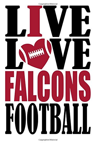 Live Love Falcons Football Journal: A lined notebook for the Atlanta Falcons fan, 6x9 inches, 200 pages. Live Love Football in black and I Heart Falcons in red. (Sports Fan Journals) por WriteDrawDesign