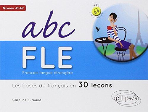 Français Langue Étrangère Abc FLE les Bases du Français en 30 Leçons Niveau A1-A2 Avec Fichiers MP3 à Télécharger