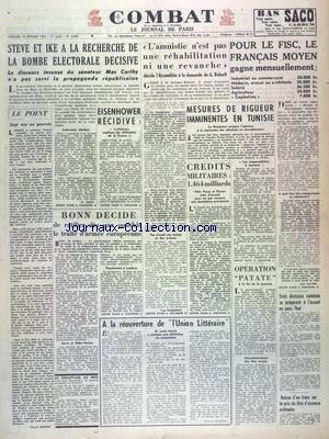 COMBAT [No 2588] du 29/10/1952 - STEVE ET EISENHOWER A LA RECHERCHE DE LA BOMBE ELECTORALE DECISIVE - DISCOURS INSENSE DE MAC CARTHY - CE QUE GAGNE LE FRANCAIS MOYEN POUR LE FISC - MESURES DE RIGUEUR IMMINENTES EN TUNISIE - BONN DECIDE DE RATIFIER DES QUE POSSIBLE LE TRAITE D'ARMEE EUROPEENNE - A LA REOUVERTURE DE L'UNION LITTERAIRE - LOUIS MARIN