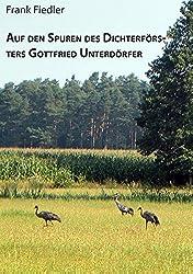Auf den Spuren des Dichterförsters Gottfried Unterdörfer (Beiträge zur Heimatforschung in Sachsen)