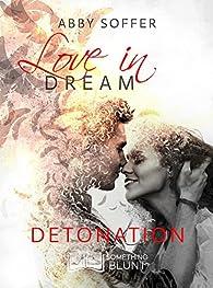 Love In Dream, tome 3 : Détonation par Abby Soffer