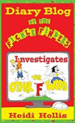 Diary Blog of the Fickle Finders: Investigates-The Other F Word by Heidi Hollis (2013-11-01)