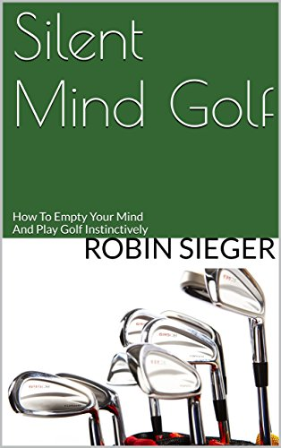 Silent Mind Golf: How To Empty Your Mind And Play Golf Instinctively (English Edition) por Robin Sieger
