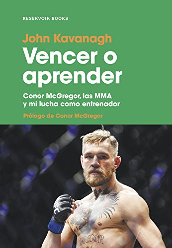 Vencer o aprender: Conor McGregor, las MMA y mi lucha como entrenador (RESERVOIR NARRATIVA) por John Kavanagh