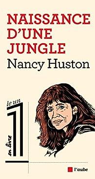 Naissance d'une jungle par Nancy Huston