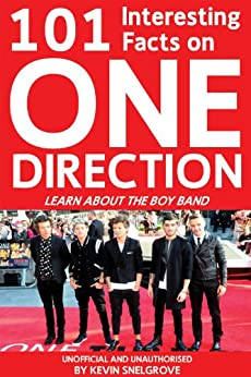 101 Interesting Facts on One Direction (English Edition) par [Snelgrove, Kevin]