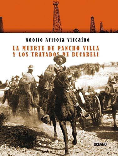 La muerte de Pancho Villa y los tratados de Bucareli (Tiempo de México) (Spanish Edition) - De Tiempo Del Villa