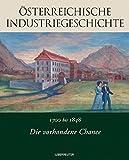 Die vorhandene Chance: 1700-1848: Österreichische Industriegeschichte. Band 1 - Günther Chaloupek, Dionys Lehner, Roman Sandgruber