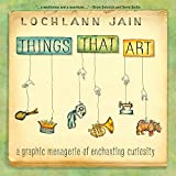 Things That Art: A Graphic Menagerie of Enchanting Curiosity (ethnoGRAPHIC) (English Edition)