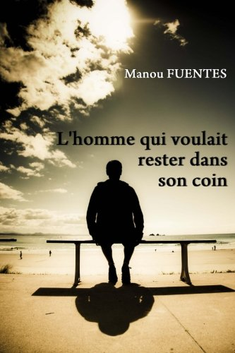 L'Homme Qui Voulait Rester Dans Son Coin por Manou Fuentes