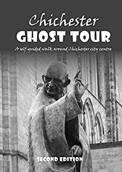 Chichester Ghost Tour: a self-guided walk around Chichester city centre: Updated 2nd edition by [Macfarlane, Julia]