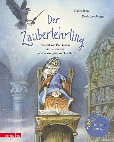 Der Zauberlehrling: Konzert von Paul Dukas zur Ballade von Johann Wolfgang von Goethe (Musikalisches Bilderbuch mit CD)